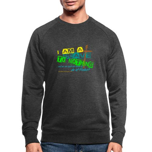 i am a slave to nothing - Männer Bio-Sweatshirt