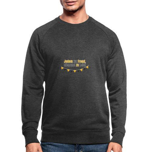 Jedem zur Freud, niemand zu Leid! - Männer Bio-Sweatshirt