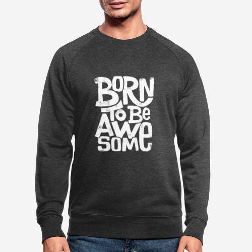 großartig geboren - Männer Bio-Sweatshirt