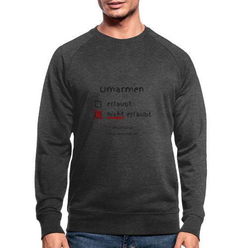 Umarmen nicht erlaubt - Männer Bio-Sweatshirt
