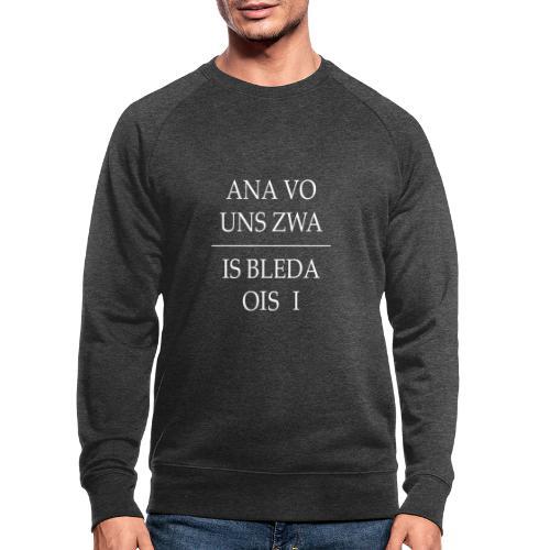 Vorschau: ana vo uns zwa is bleda ois i - Männer Bio-Sweatshirt