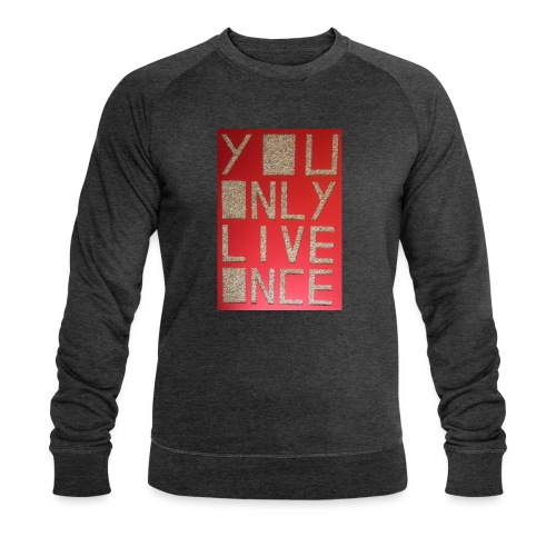 Thomas Schöggl ART YOU ONLY LIVE ONCE - Männer Bio-Sweatshirt von Stanley & Stella
