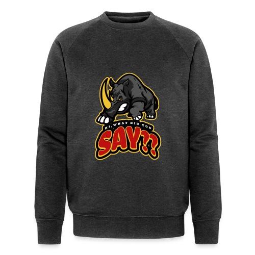 What did you say? grappige t-shirt /boze neushoorn - Mannen bio sweatshirt
