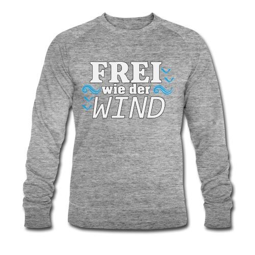 Frei Wie Der Wind - stehe zu Deiner Freiheit - Männer Bio-Sweatshirt von Stanley & Stella