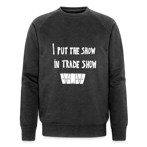 I put the show in trade show - Sweat-shirt bio Stanley & Stella Homme