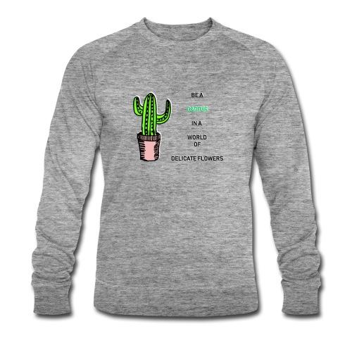 Be a Cactus in a world of delicate Flowers - Männer Bio-Sweatshirt von Stanley & Stella
