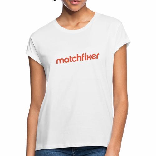 matchfixer - Vrouwen oversize T-shirt