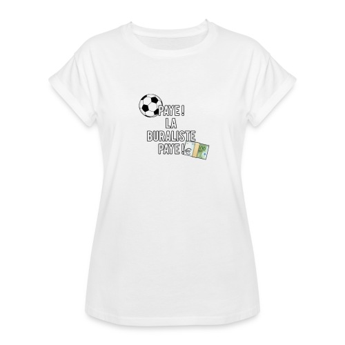 PAYE ! LA BURALISTE, PAYE ! - T-shirt oversize Femme