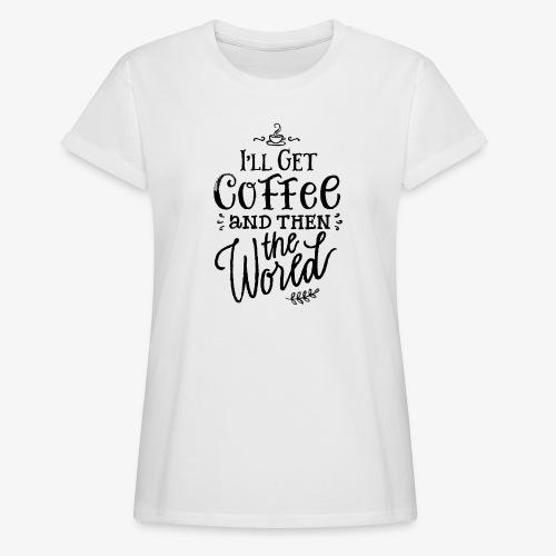 I'll get coffee - Quote T-Shirt - Women's Oversize T-Shirt