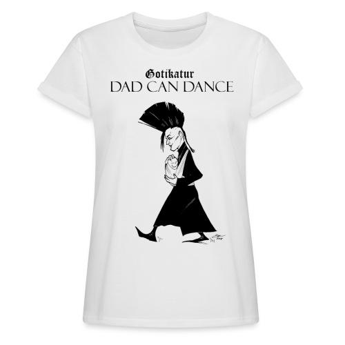 Dad Can Dance White - Frauen Oversize T-Shirt