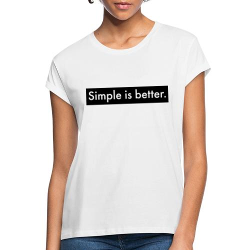 Simple Is Better - Women's Oversize T-Shirt