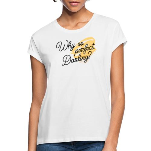 Why so perfect, Darling? - Frauen Oversize T-Shirt