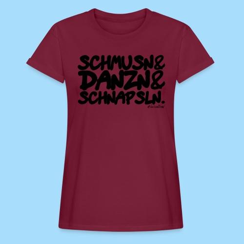 Schmusn & Danzn & Schnapsln. - Frauen Oversize T-Shirt