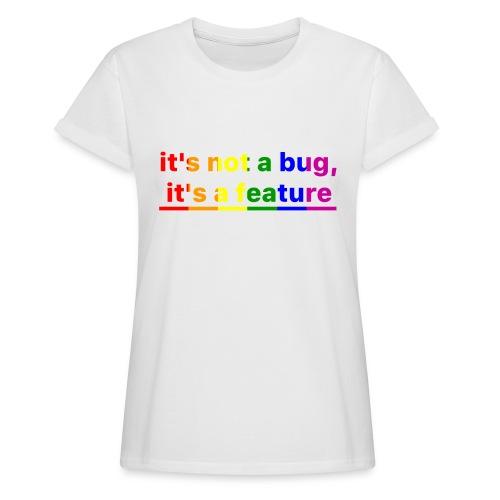 It's not a bug, it's a feature (Rainbow pride( - Camiseta holgada de mujer