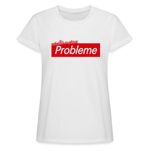 Nicht meine Probleme - Frauen Oversize T-Shirt