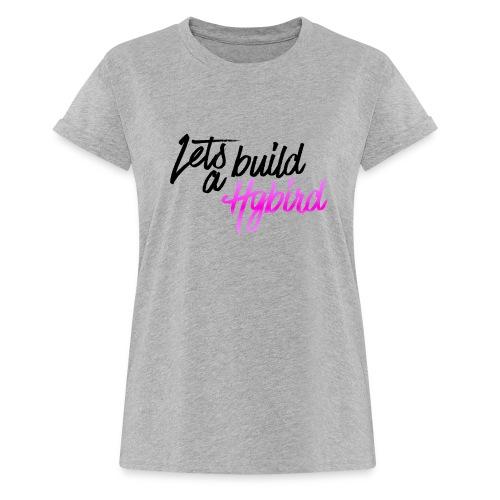 Lets Build A hybrid - Women's Oversize T-Shirt