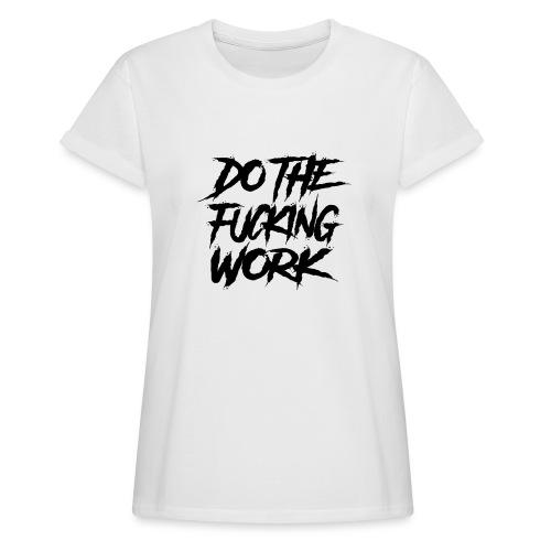 do the fucking work - Oversize-T-shirt dam