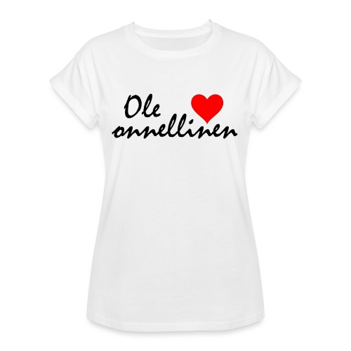 Ole onnellinen - Naisten oversized-t-paita