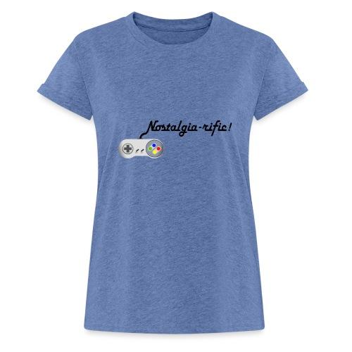Nostalgia-rific! - Women's Oversize T-Shirt
