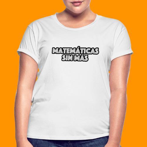 Matemáticas Sin Más Texto - Camiseta holgada de mujer