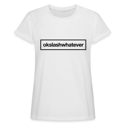 ok whatever - Frauen Oversize T-Shirt