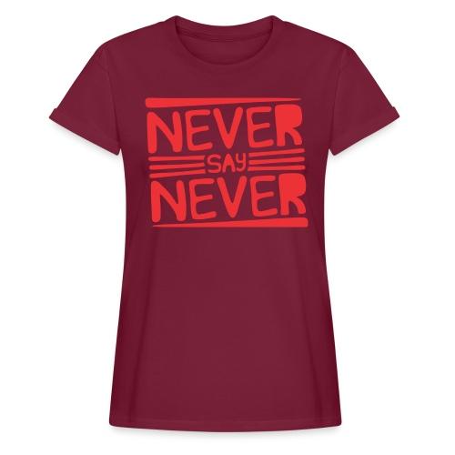 Never Say Never - Camiseta holgada de mujer