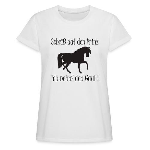 Ich nehm den Gaul - Frauen Oversize T-Shirt
