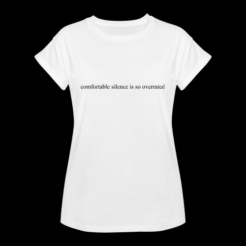 comfortable silence is so overrated - Koszulka damska oversize