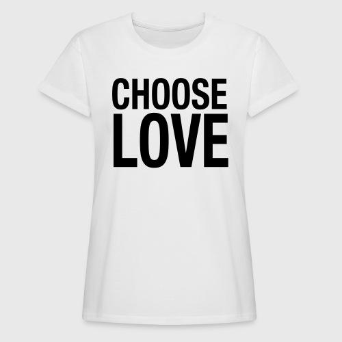 CHOOSE LOVE - Frauen Oversize T-Shirt