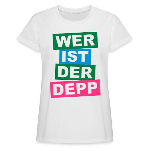 Wer ist der Depp - Balken - Frauen Oversize T-Shirt
