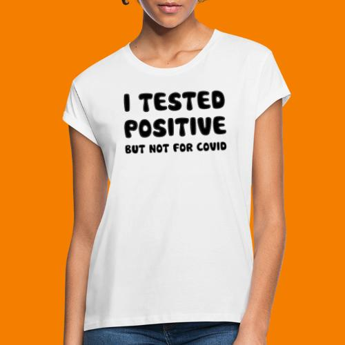 I Tested Positive But Not For Covid - Oversize-T-shirt dam