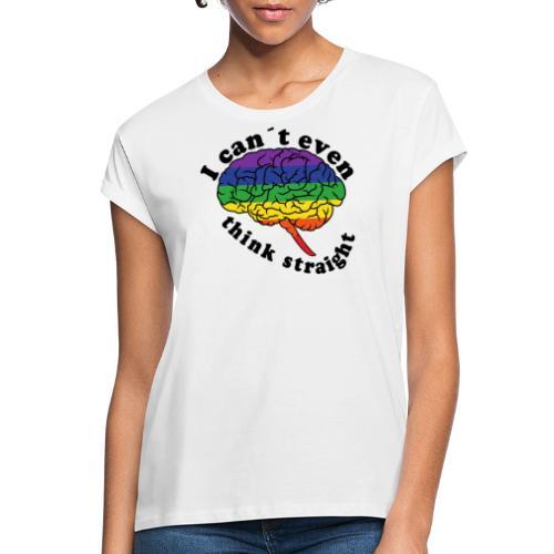 Ich kann nicht einmal klar denken | LGBT - Frauen Oversize T-Shirt
