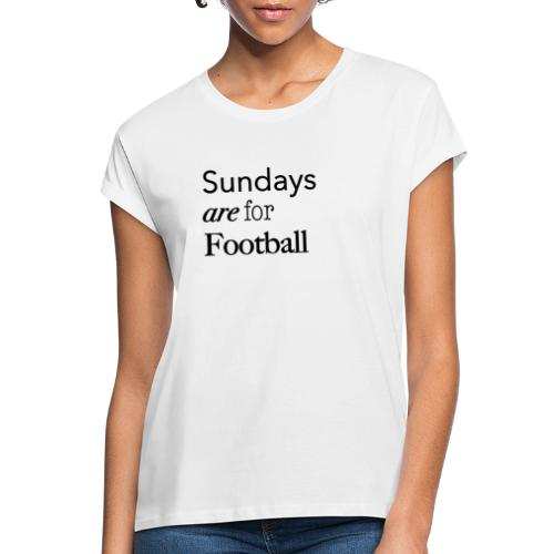 Sundays are for Football - Vrouwen oversize T-shirt