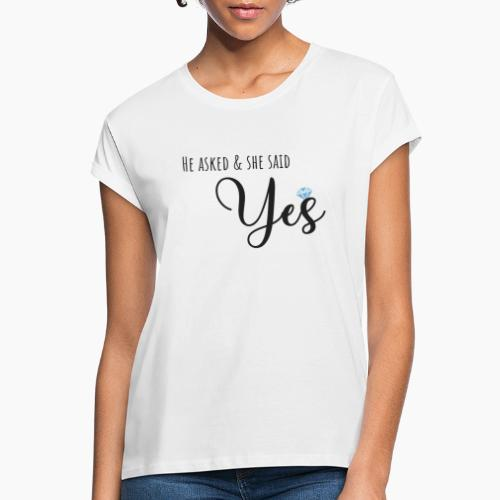 He asked and she said yes - Women's Oversize T-Shirt