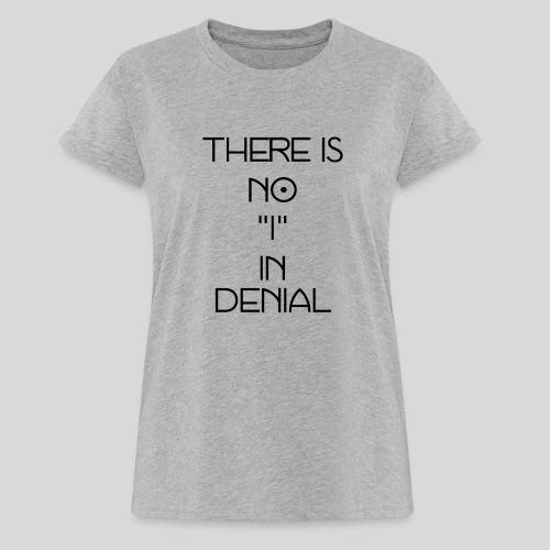 No I in denial - Vrouwen oversize T-shirt