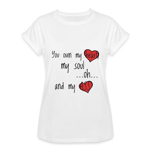 You own my heart, my soul... - Limited editon - Frauen Oversize T-Shirt