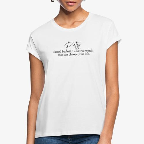 Poetry Beautiful and true words that can change - Frauen Oversize T-Shirt