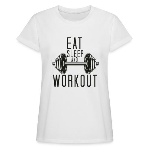 Eat Sleep And Workout - Women's Oversize T-Shirt