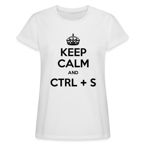 Keep Calm and CTRL+S - T-shirt oversize Femme