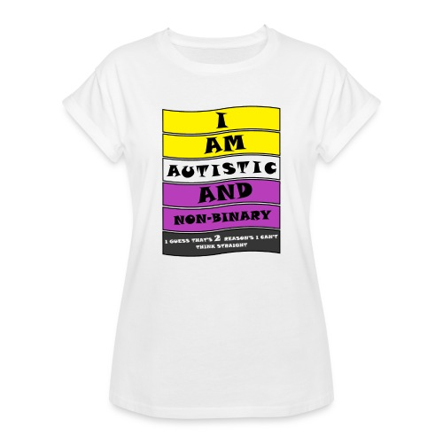 Autistic and Non-binary | Funny Quote - Women's Oversize T-Shirt