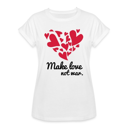 Make Love Not War T-Shirt - Women's Oversize T-Shirt