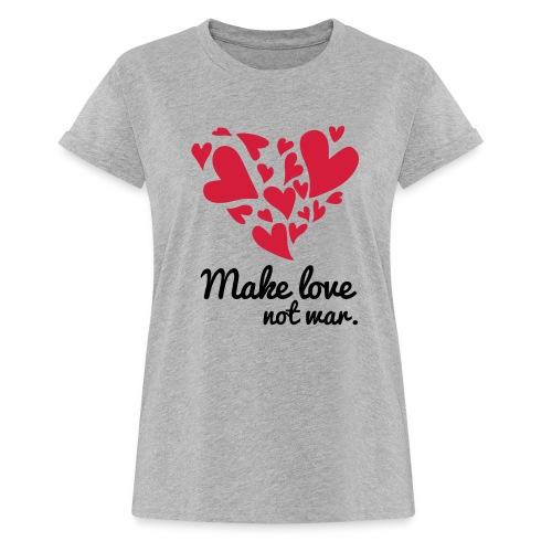 Make Love Not War T-Shirt - Women's Oversize T-Shirt