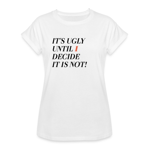 It's ugly until i decide it is not! - Frauen Oversize T-Shirt