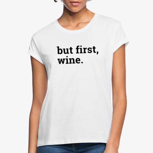 But first wine - Frauen Oversize T-Shirt