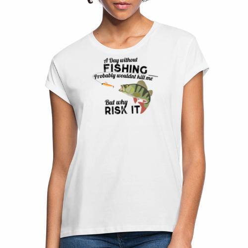 A Day without Fishing Angeln Fishyworm Bass Barsch - Frauen Oversize T-Shirt