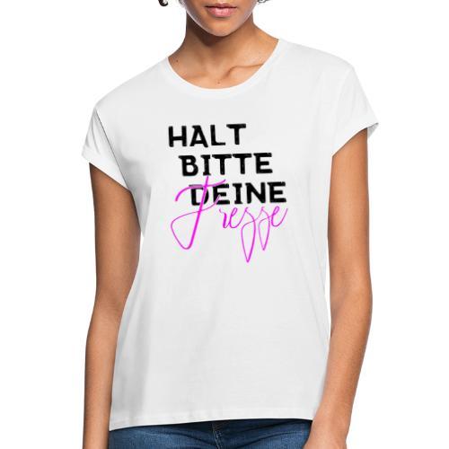 Halt bitte deine Fresse - Frauen Oversize T-Shirt