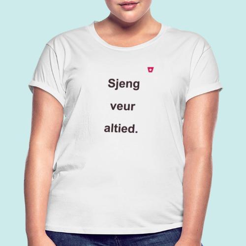 Sjeng veur altied b - Vrouwen oversize T-shirt