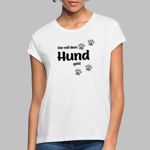 Der mit dem Hund geht - Black Edition - Frauen Oversize T-Shirt