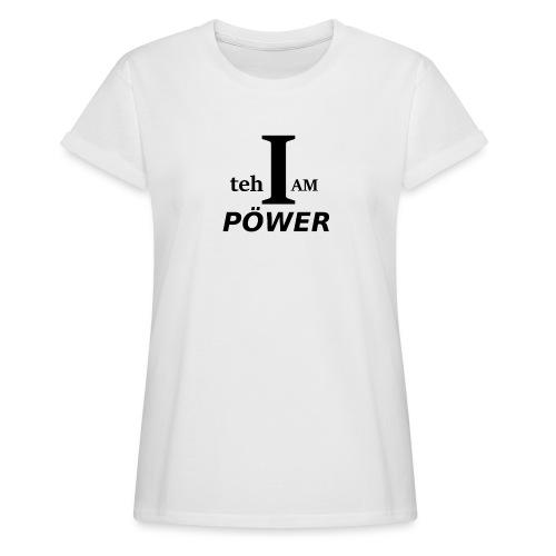 I am teh Power - Women's Oversize T-Shirt