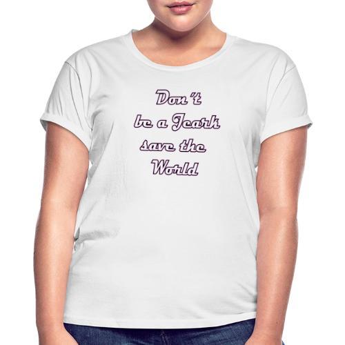 Save the World Jeark - Frauen Oversize T-Shirt
